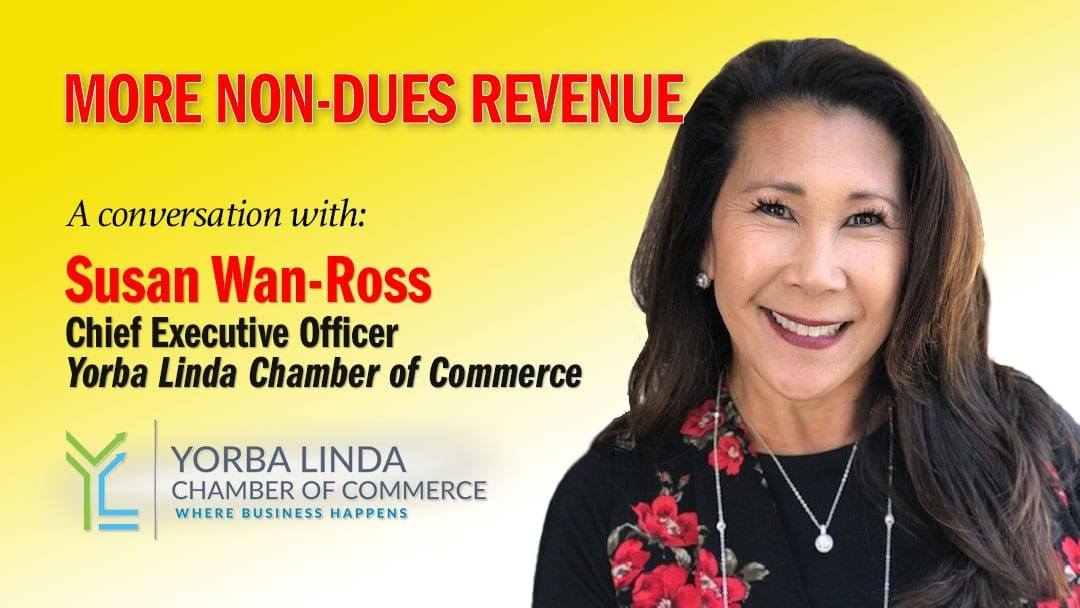 Susan Wan-Ross Yorba Linda Chamber of Commerce - Non-dues revenue ideas for associations - Non-dues revenue for chambers of commerce